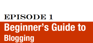 Beginners guide to blogging: How to build a blog – Episode 1