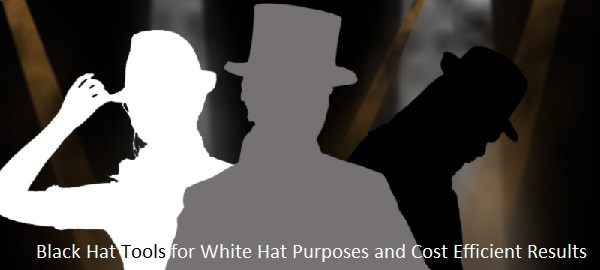 Black Hat Tools for White Hat Purposes and Cost Efficient Results