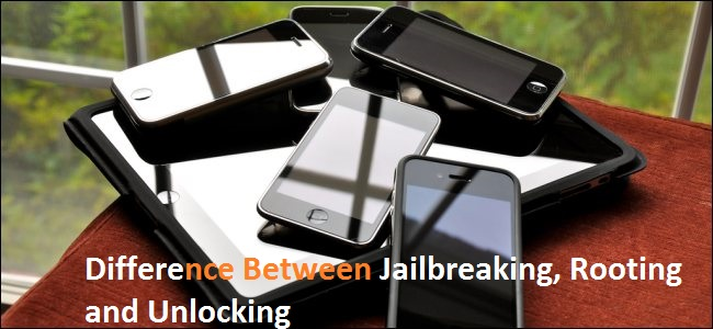 Difference Between Jailbreaking, Rooting and Unlocking