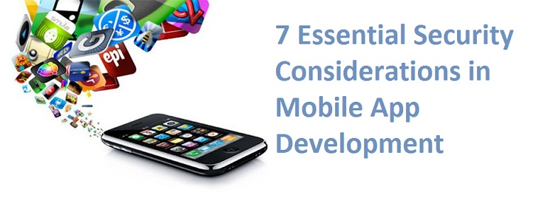 7 Essential Security Considerations in Mobile App Development