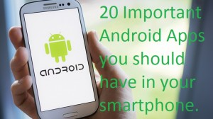 20 Important Android Apps you should have in your smartphone